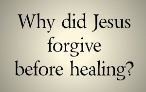 20140124 Why did Jesus forgive before healing